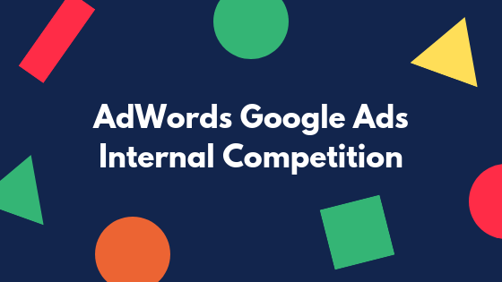 AdWords Google Ads Internal Competition