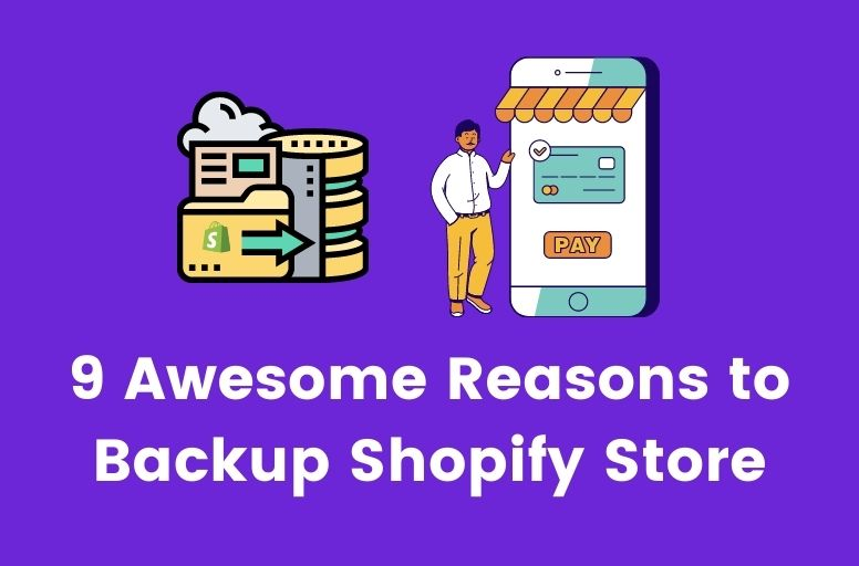 Reasons to Backup Shopify Store
