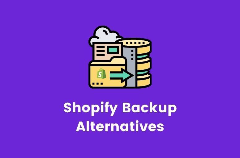 Shopify backup alternatives