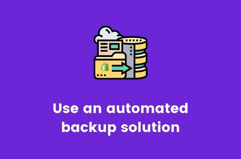 Use an automated backup solution